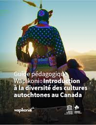 Guide pédagogique Wapikoni : Introduction à la diversité des cultures autochtones au Canada